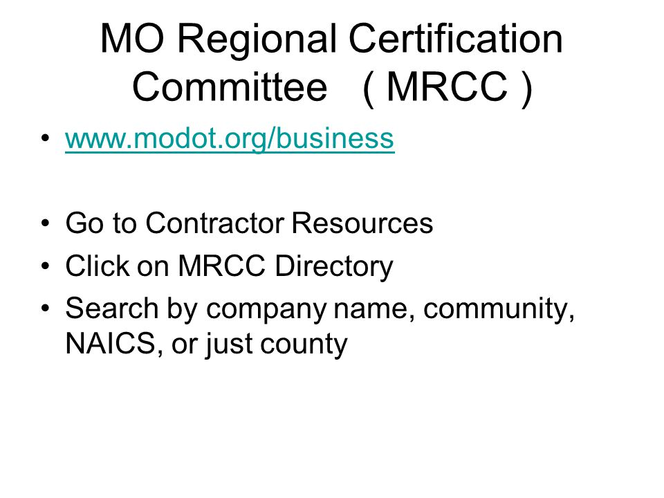 MO Regional Certification Committee ( MRCC )   Go to Contractor Resources Click on MRCC Directory Search by company name, community, NAICS, or just county