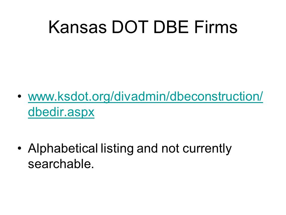 Kansas DOT DBE Firms   dbedir.aspxwww.ksdot.org/divadmin/dbeconstruction/ dbedir.aspx Alphabetical listing and not currently searchable.
