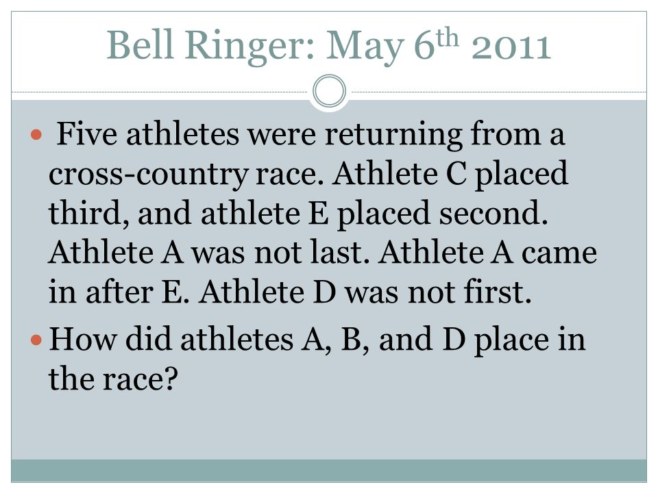 Bell Ringer: May 6 th 2011 Five athletes were returning from a cross-country race.