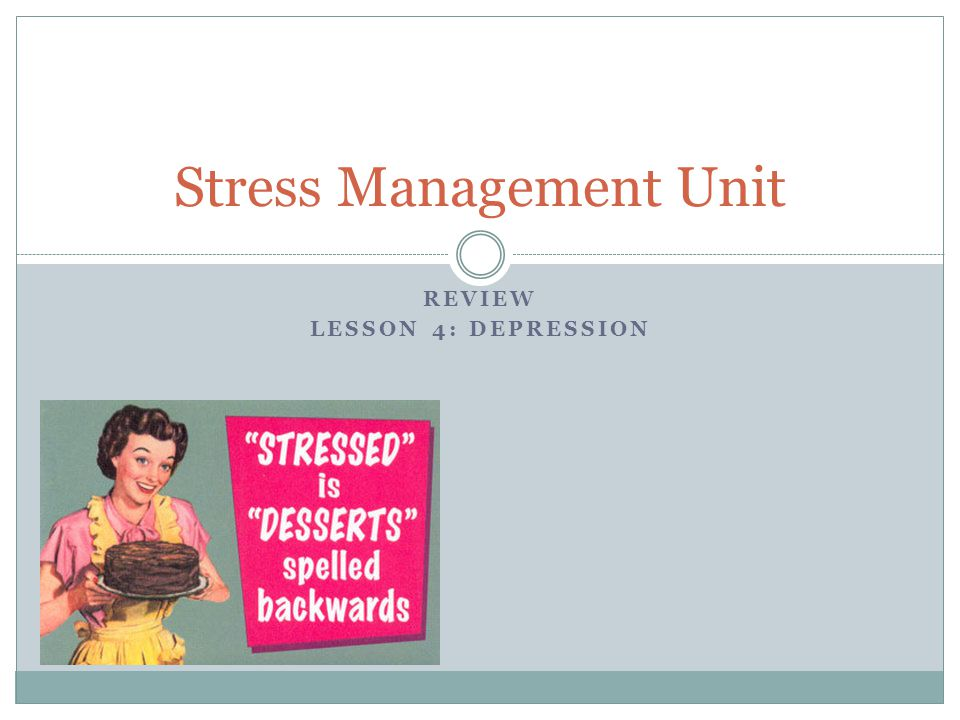 REVIEW LESSON 4: DEPRESSION Stress Management Unit