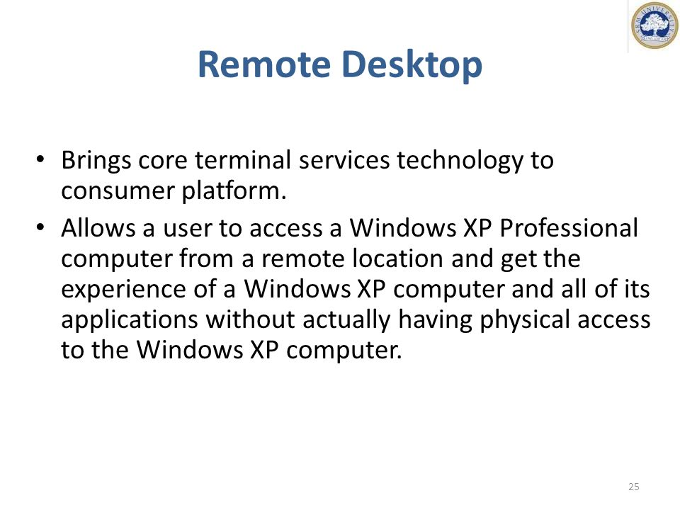Remote Desktop Brings core terminal services technology to consumer platform.