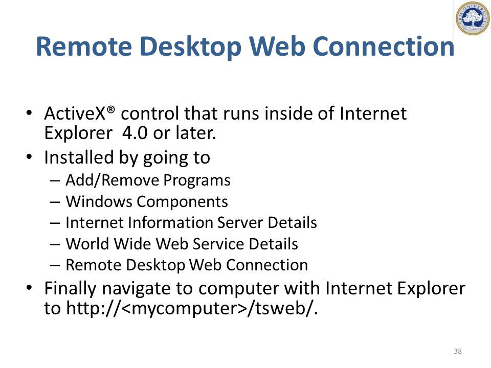 Remote Desktop Web Connection ActiveX® control that runs inside of Internet Explorer 4.0 or later.