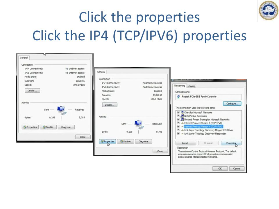 Click the properties Click the IP4 (TCP/IPV6) properties