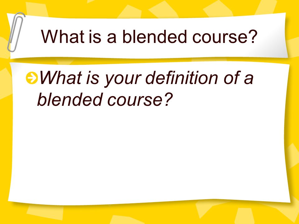 What is a blended course What is your definition of a blended course