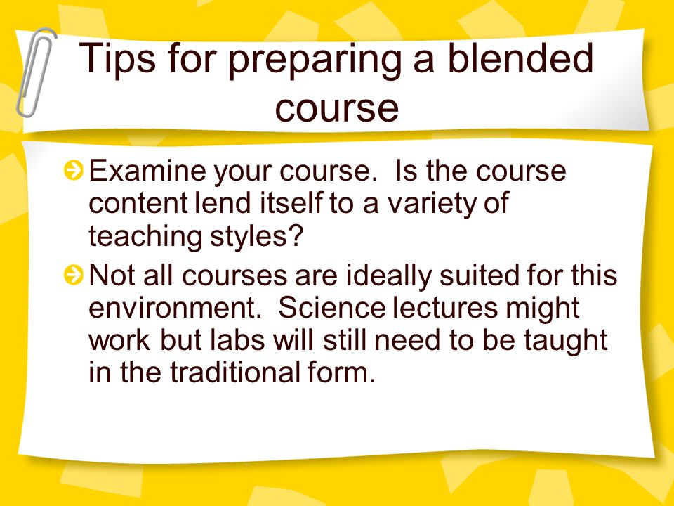 Tips for preparing a blended course Examine your course.