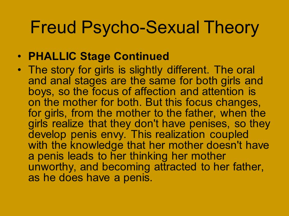 Freud Psycho-Sexual Theory PHALLIC Stage Continued The story for girls is slightly different.