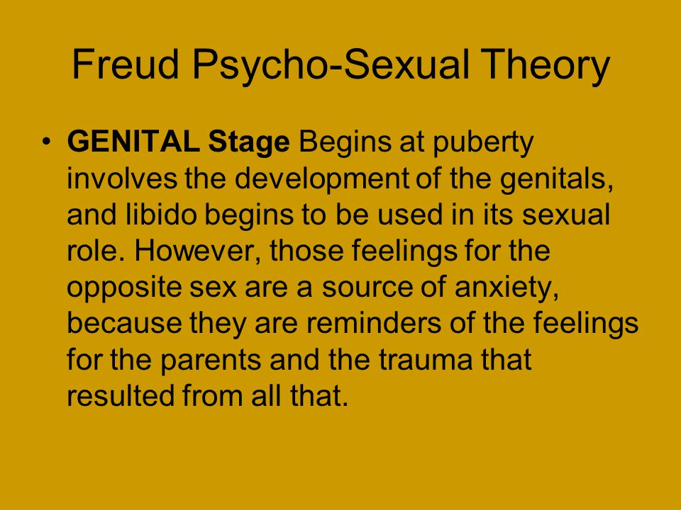 Freud Psycho-Sexual Theory GENITAL Stage Begins at puberty involves the development of the genitals, and libido begins to be used in its sexual role.