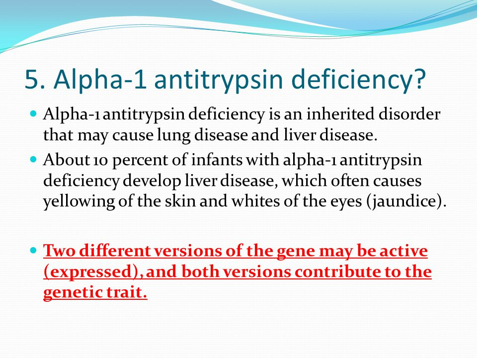 5. Alpha-1 antitrypsin deficiency.