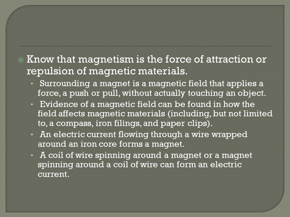  Know that magnetism is the force of attraction or repulsion of magnetic materials.