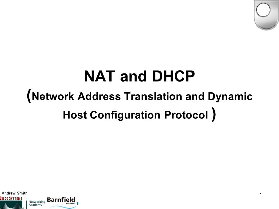 Andrew Smith 1 NAT and DHCP ( Network Address Translation and Dynamic Host Configuration Protocol )