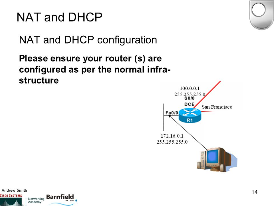 Andrew Smith 14 NAT and DHCP NAT and DHCP configuration Please ensure your router (s) are configured as per the normal infra- structure