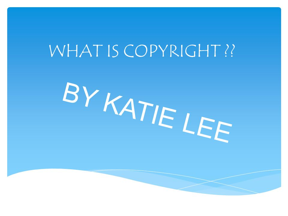 WHAT IS COPYRIGHT BY KATIE LEE
