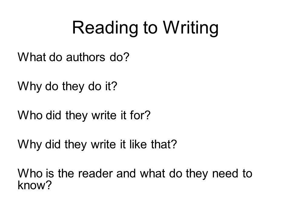 Reading to Writing What do authors do. Why do they do it.