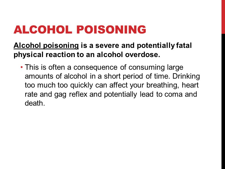 ALCOHOL POISONING Alcohol poisoning is a severe and potentially fatal physical reaction to an alcohol overdose.