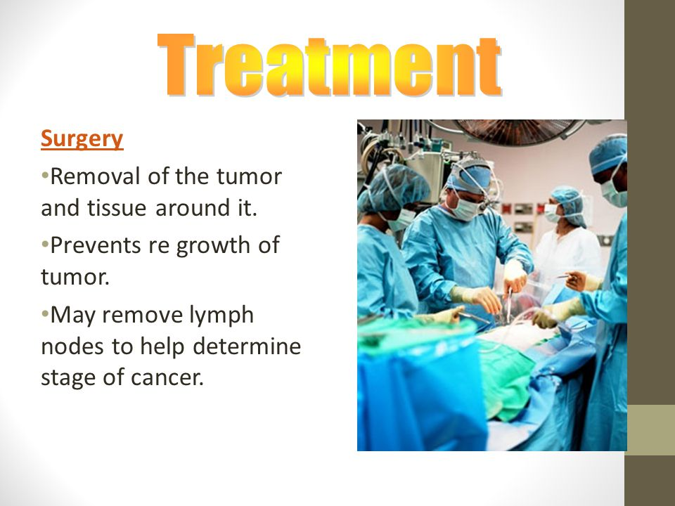 Surgery Removal of the tumor and tissue around it.