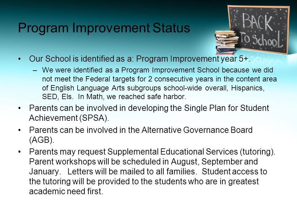 Program Improvement Status Our School is identified as a: Program Improvement year 5+.