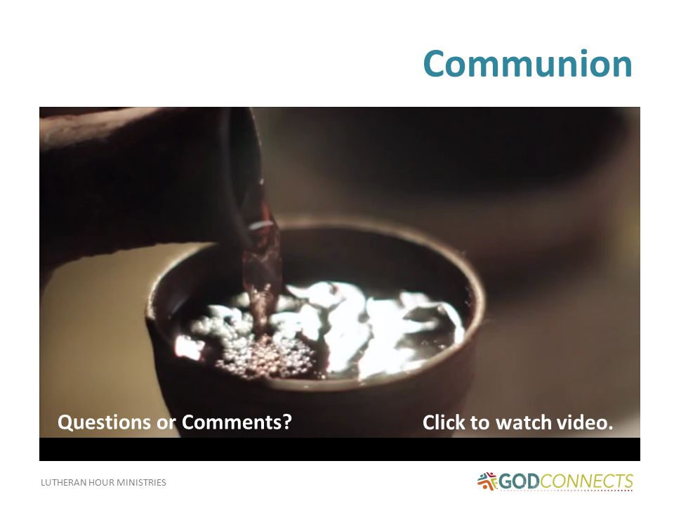 LUTHERAN HOUR MINISTRIES Communion Click to watch video. Questions or Comments