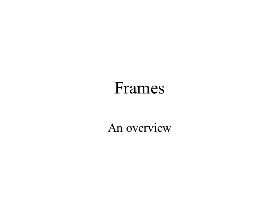 Frames An overview. Why frames Frames allow you to show several ...