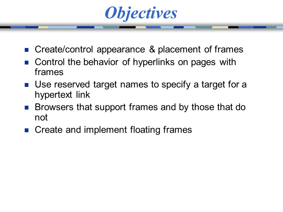 Web Technologies Lecture # 5 : HTML Frames. Objectives n Create ...