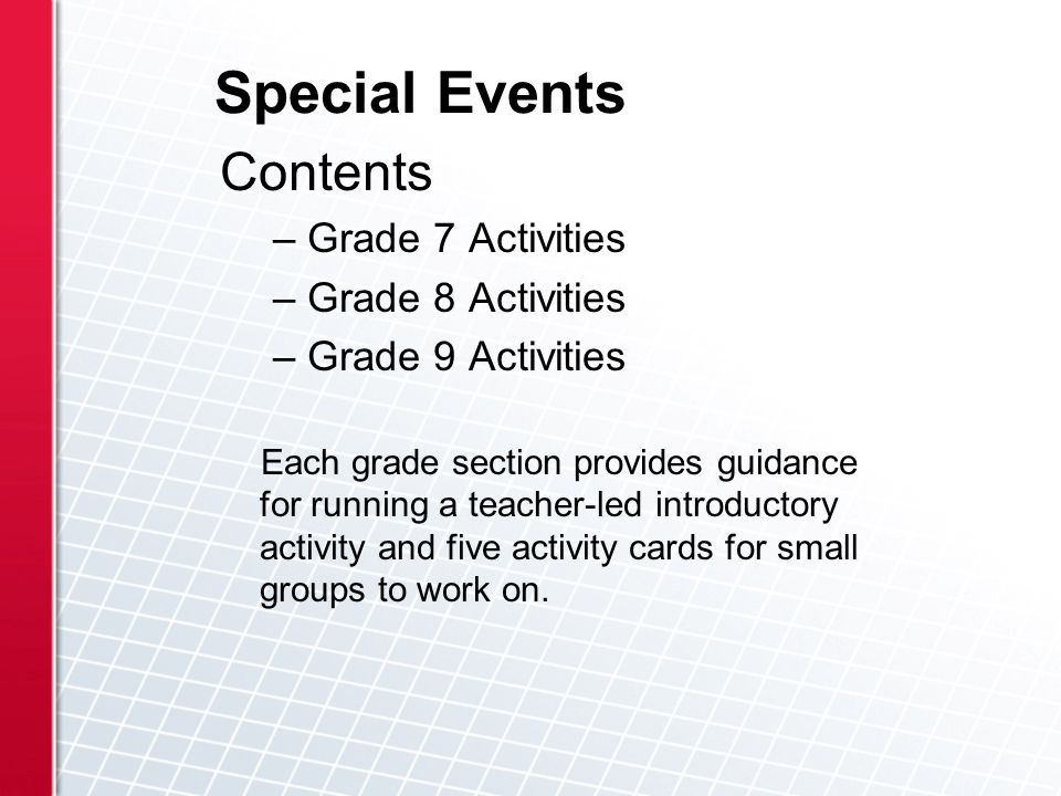 Special Events Contents – Grade 7 Activities – Grade 8 Activities – Grade 9 Activities Each grade section provides guidance for running a teacher-led introductory activity and five activity cards for small groups to work on.