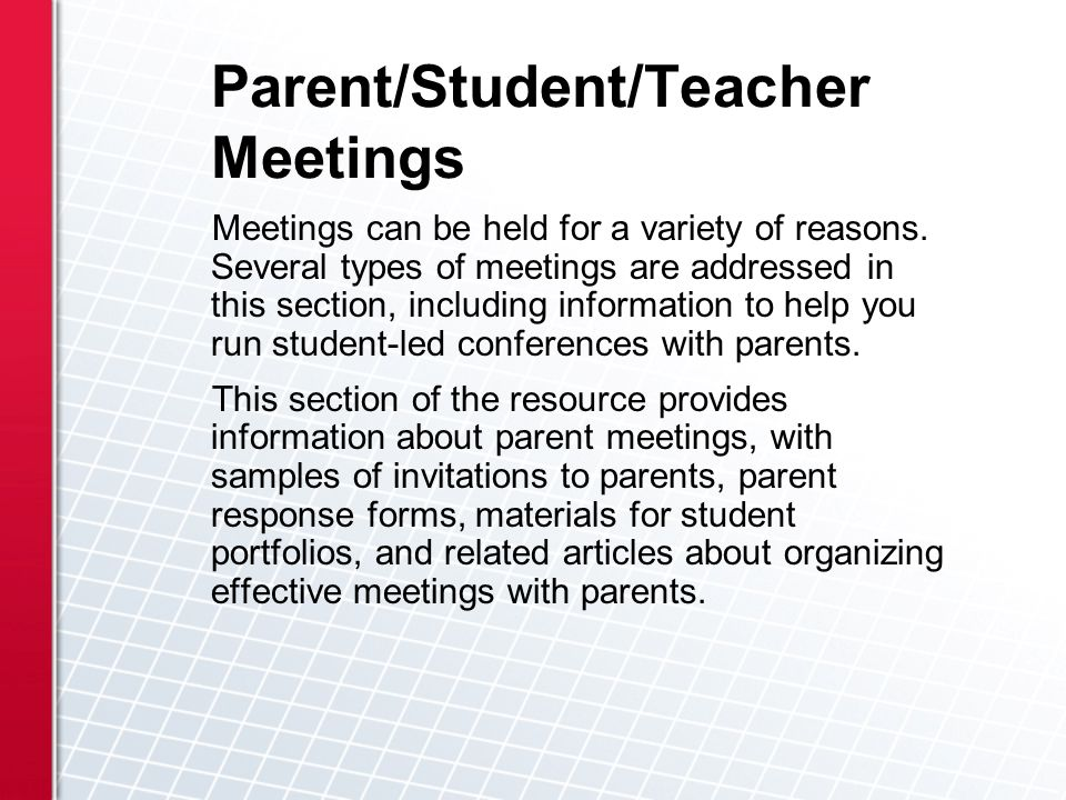 Parent/Student/Teacher Meetings Meetings can be held for a variety of reasons.