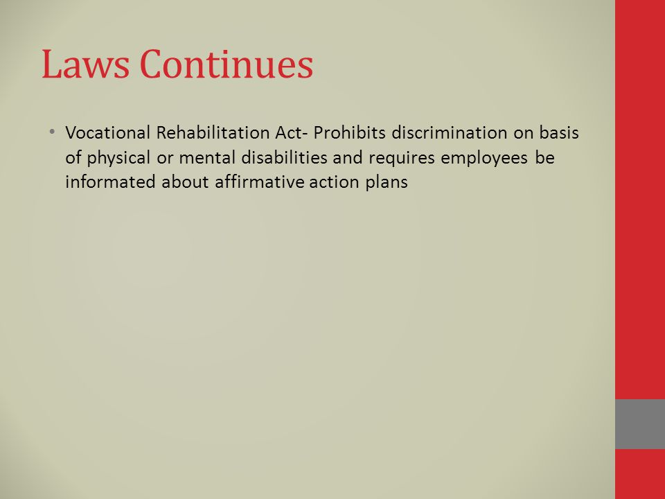 Laws Continues Vocational Rehabilitation Act- Prohibits discrimination on basis of physical or mental disabilities and requires employees be informated about affirmative action plans
