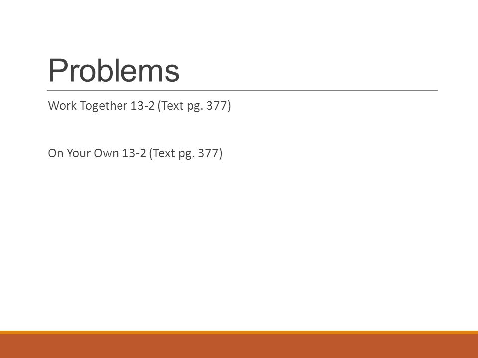 Problems Work Together 13-2 (Text pg. 377) On Your Own 13-2 (Text pg. 377)