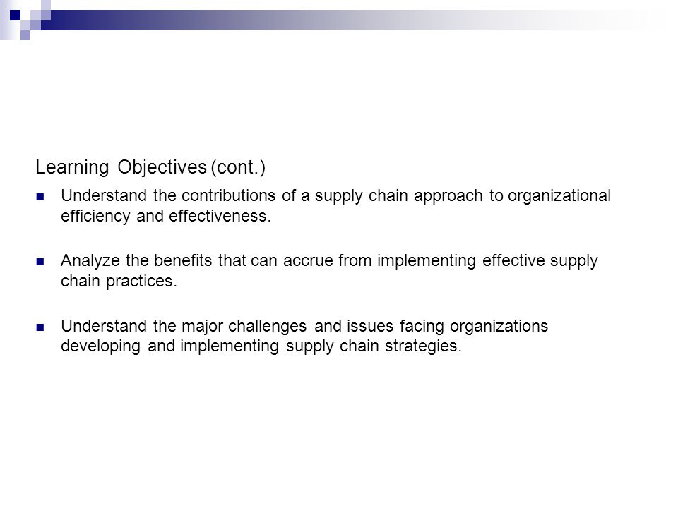 Learning Objectives (cont.) Understand the contributions of a supply chain approach to organizational efficiency and effectiveness.
