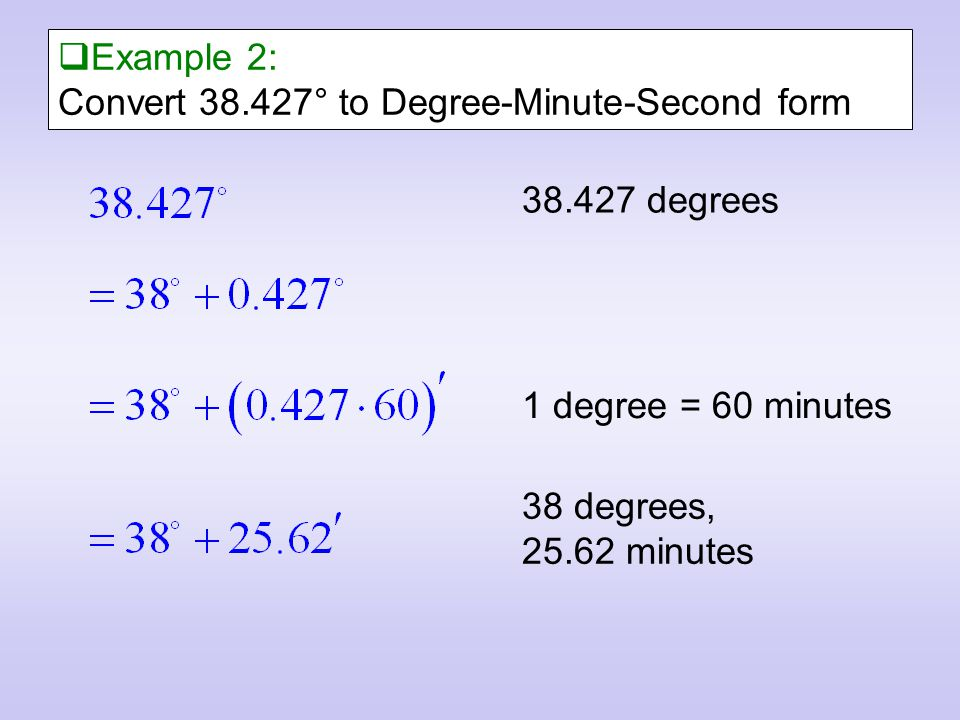 Decimal Degree and Degree-Minute-Second Form There are two