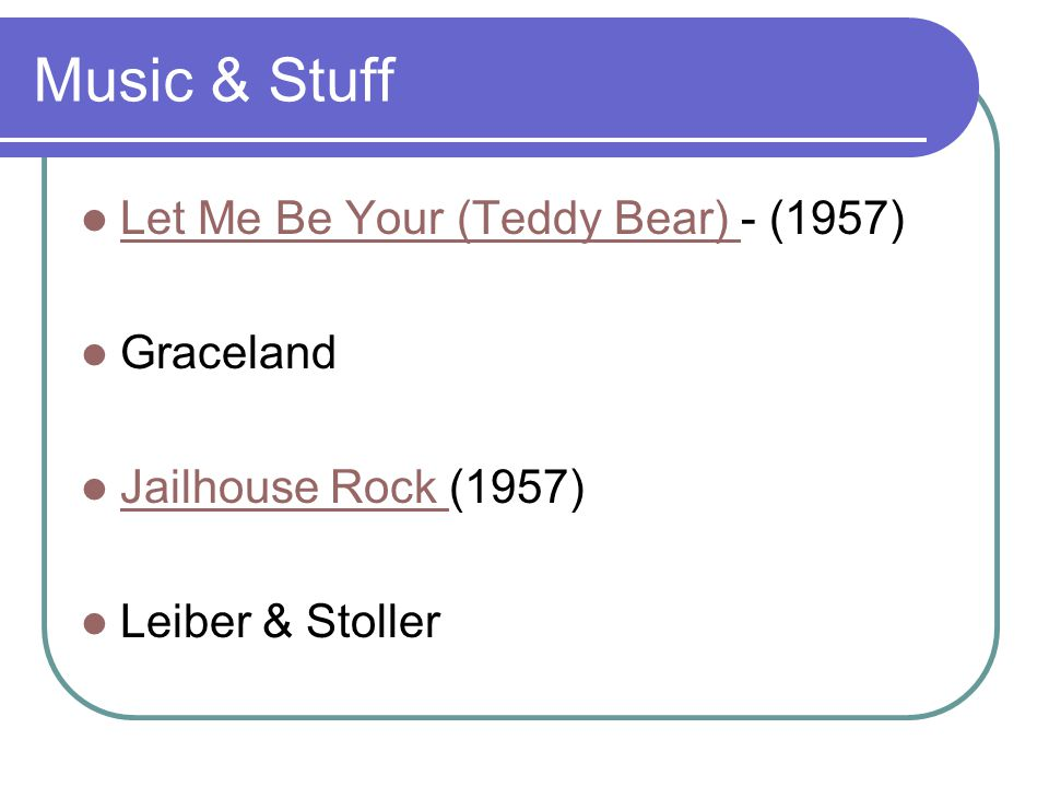 Music & Stuff Let Me Be Your (Teddy Bear) - (1957) Let Me Be Your (Teddy Bear) Graceland Jailhouse Rock (1957) Jailhouse Rock Leiber & Stoller