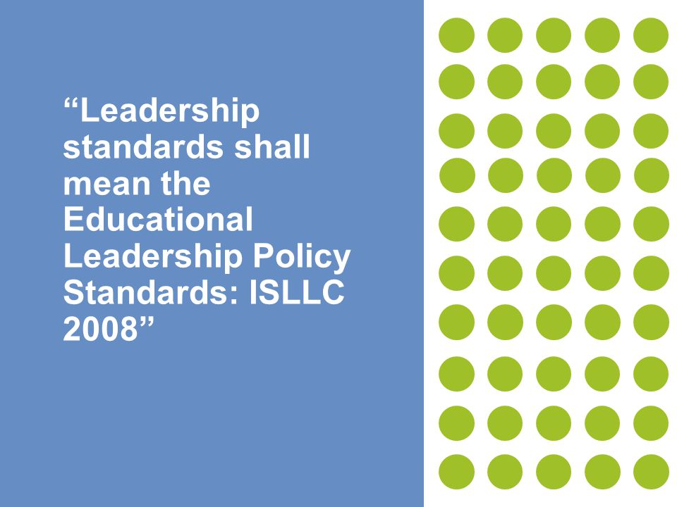 7 Leadership standards shall mean the Educational Leadership Policy Standards: ISLLC 2008