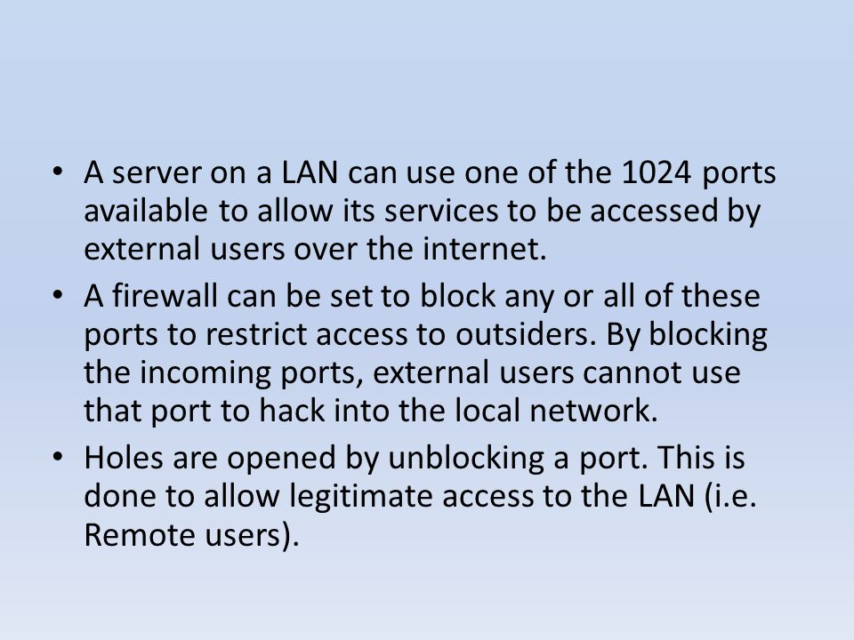 A server on a LAN can use one of the 1024 ports available to allow its services to be accessed by external users over the internet.