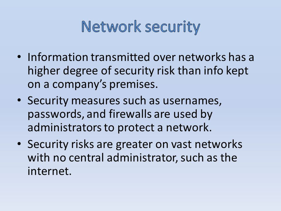 Information transmitted over networks has a higher degree of security risk than info kept on a company's premises.