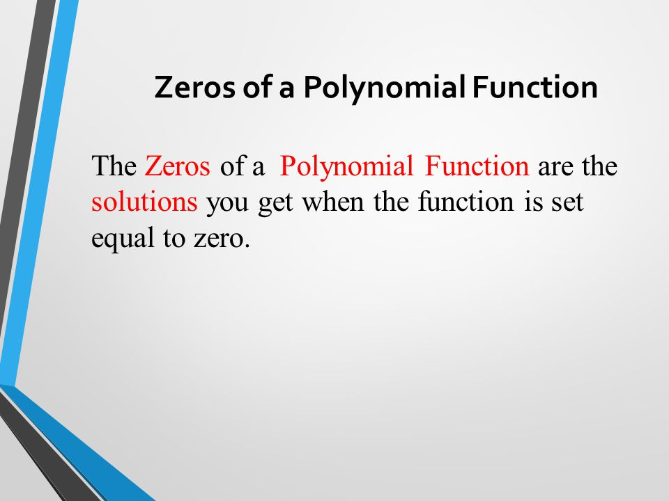 Solving a Polynomial Equation The only way that x x - 32 can = 0 is if x = 16 or x = -2 Rearrange the terms to have zero on one side: Factor: Set each factor equal to zero and solve: