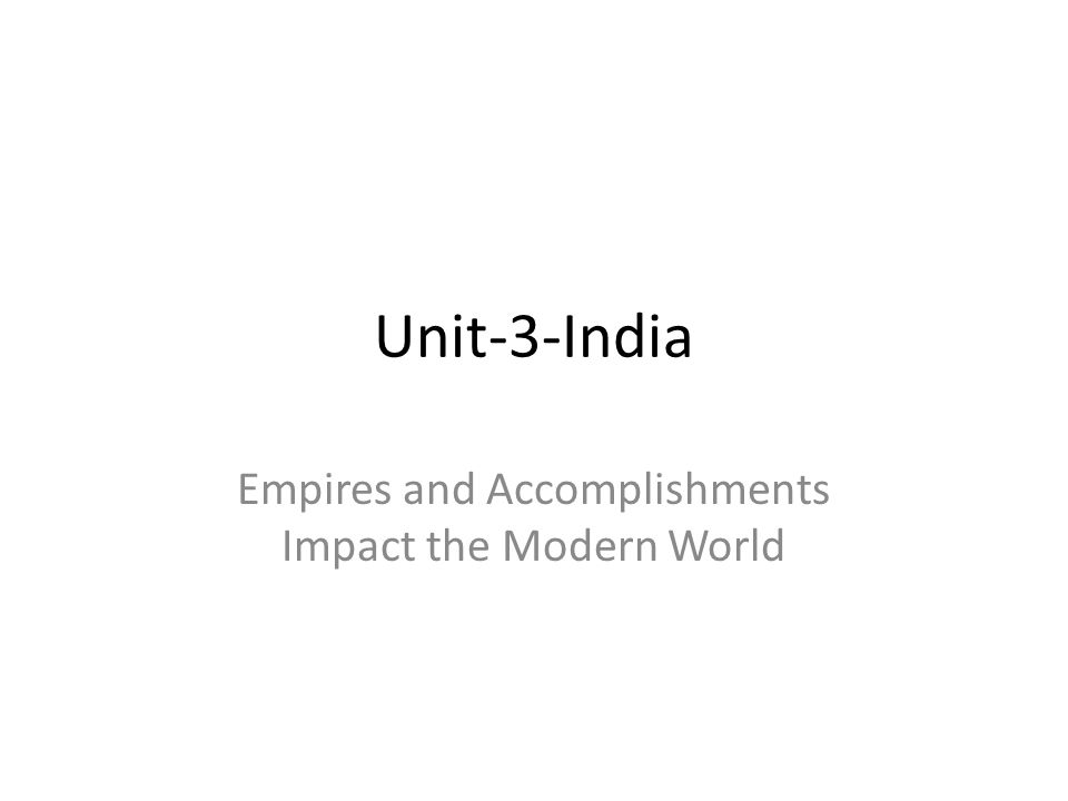 Unit-3-India Empires and Accomplishments Impact the Modern World