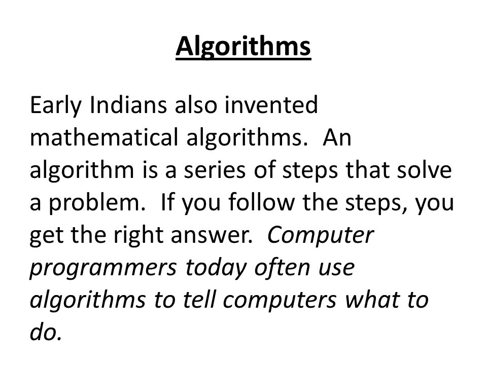 Algorithms Early Indians also invented mathematical algorithms.