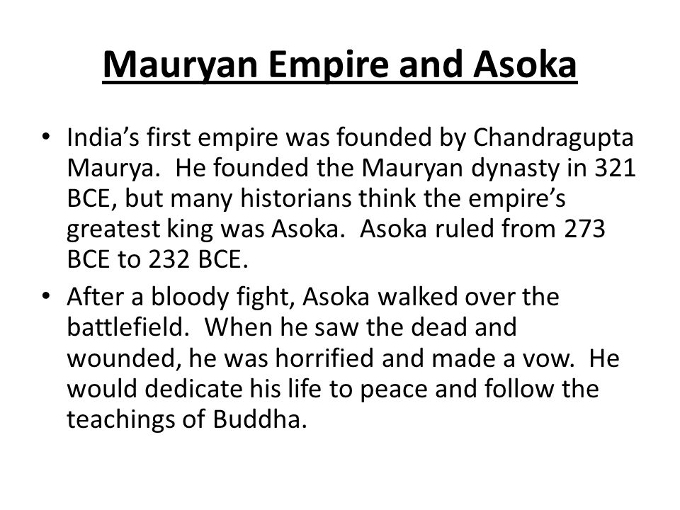 Mauryan Empire and Asoka India's first empire was founded by Chandragupta Maurya.