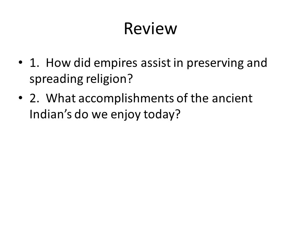 Review 1. How did empires assist in preserving and spreading religion.