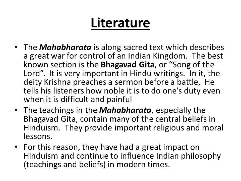 Literature The Mahabharata is along sacred text which describes a great war for control of an Indian Kingdom.