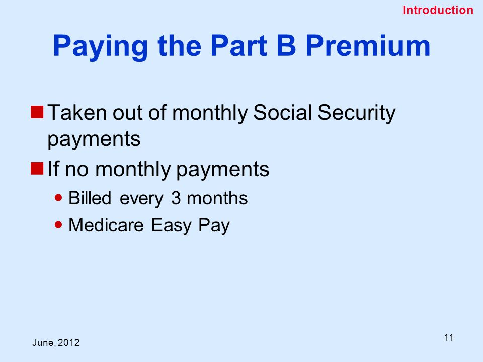 June, Paying the Part B Premium Taken out of monthly Social Security payments If no monthly payments Billed every 3 months Medicare Easy Pay Introduction