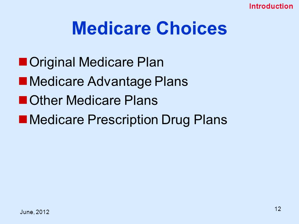 June, Medicare Choices Original Medicare Plan Medicare Advantage Plans Other Medicare Plans Medicare Prescription Drug Plans Introduction