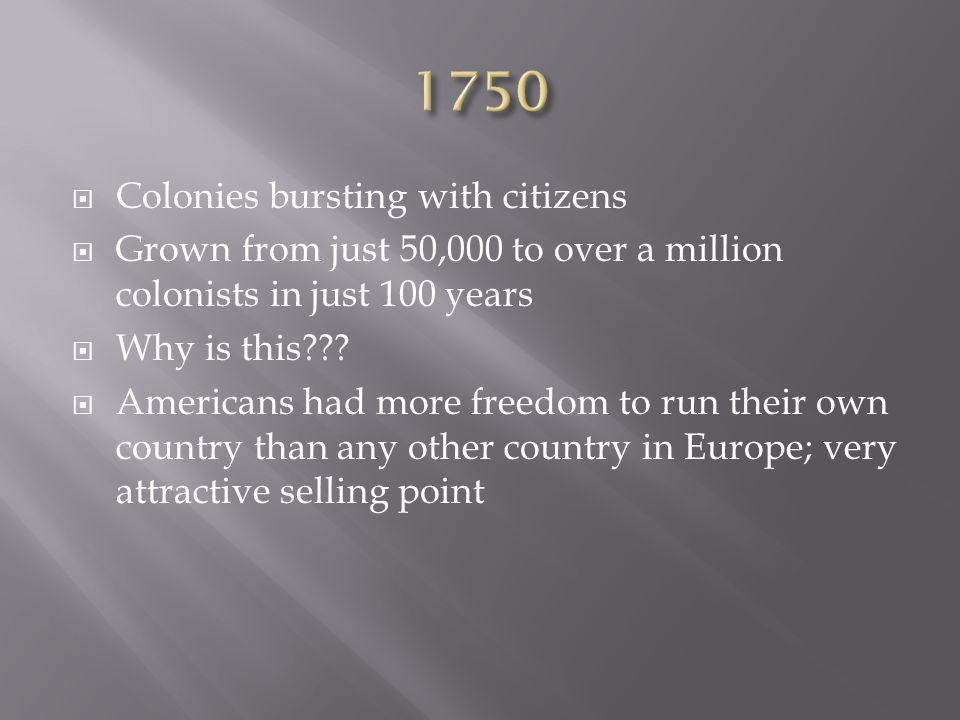  Colonies bursting with citizens  Grown from just 50,000 to over a million colonists in just 100 years  Why is this .