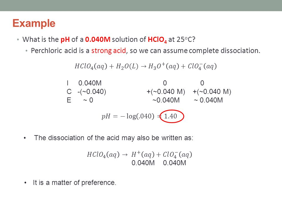 Example What is the pH of a 0.040M solution of HClO 4 at 25 o C.