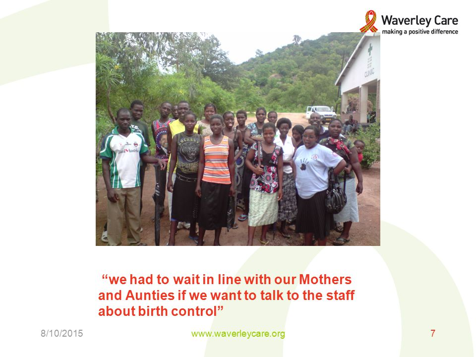 we had to wait in line with our Mothers and Aunties if we want to talk to the staff about birth control 8/10/2015www.waverleycare.org7
