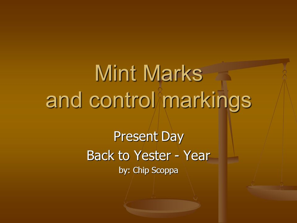 Mint Marks and control markings Present Day Back to Yester - Year by: Chip Scoppa
