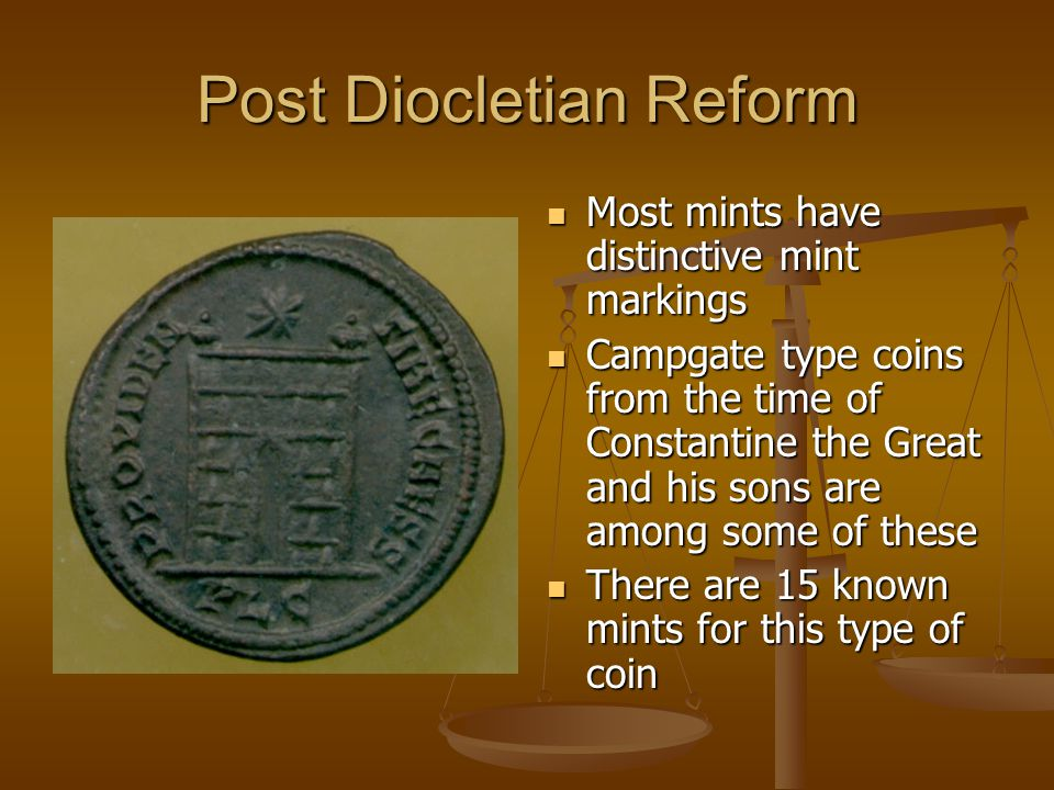 Post Diocletian Reform Most mints have distinctive mint markings Campgate type coins from the time of Constantine the Great and his sons are among some of these There are 15 known mints for this type of coin