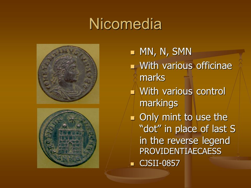 Nicomedia MN, N, SMN With various officinae marks With various control markings Only mint to use the dot in place of last S in the reverse legend PROVIDENTIAECAESS CJSII-0857