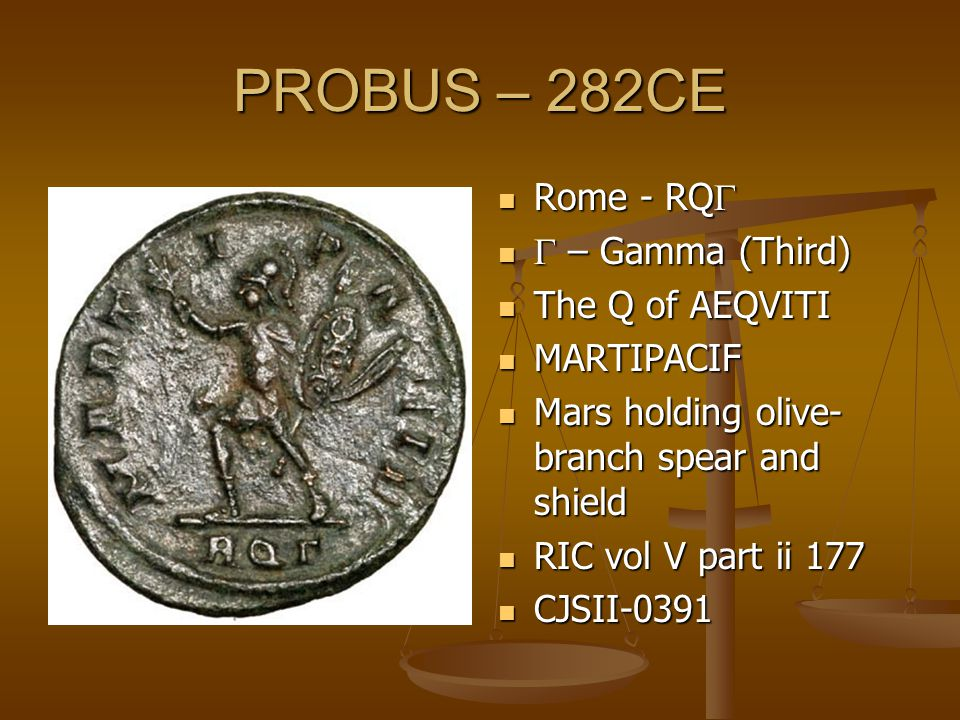 PROBUS – 282CE Rome - RQ   – Gamma (Third) The Q of AEQVITI MARTIPACIF Mars holding olive- branch spear and shield RIC vol V part ii 177 CJSII-0391