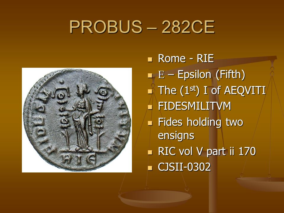 PROBUS – 282CE Rome - RIE  – Epsilon (Fifth) The (1 st ) I of AEQVITI FIDESMILITVM Fides holding two ensigns RIC vol V part ii 170 CJSII-0302
