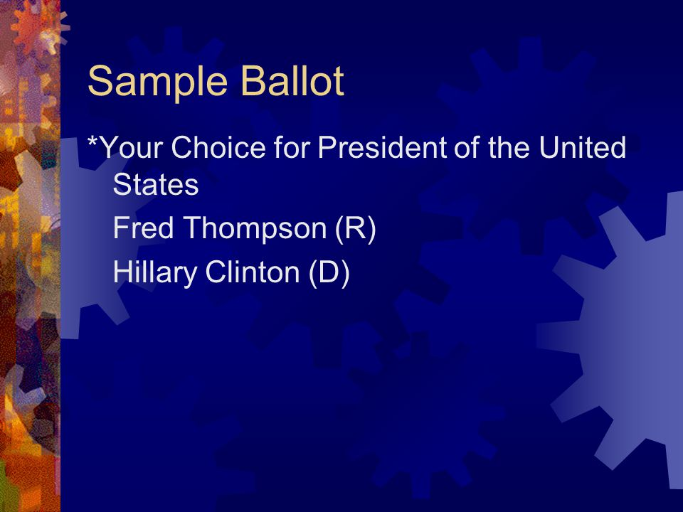 Sample Ballot *Your Choice for President of the United States Fred Thompson (R) Hillary Clinton (D)